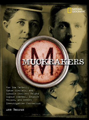 Muckrakers: How Ida Tarbell, Upton Sinclair, and Lincoln Steffens Helped Expose Scandal, Inspire Reform, and Invent Investigative Cover Image