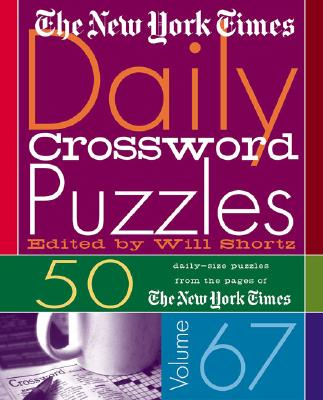 The New York Times Daily Crossword Puzzles Volume 67: 50 Daily-Size Puzzles from the Pages of The New York Times Cover Image
