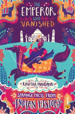 The Emperor Who Vanished: Strange Facts from Indian History Cover Image
