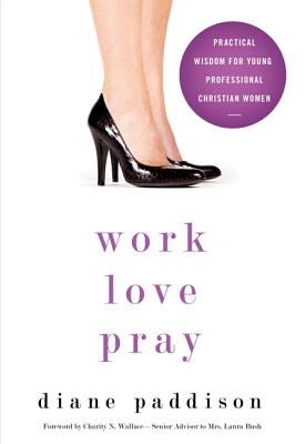 Work, Love, Pray: Practical Wisdom for Professional Christian Women and Those Who Want to Understand Them Cover Image