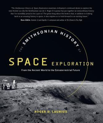 The Smithsonian History of Space Exploration: From the Ancient World to the Extraterrestrial Future Cover Image