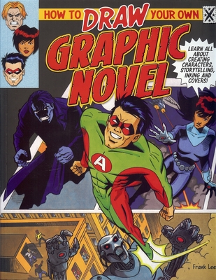 How to Draw Your Own Graphic Novel: Learn All about Creating Characters, Storytelling, Lettering and Inking Cover Image