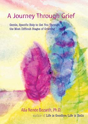 A Journey Through Grief: Gentle, Specific Help to Get You Through the Most Difficult Stages of Grieving Cover Image