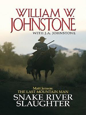 Matt Jensen, the Last Mountain Man: Snake River Slaughter Cover Image