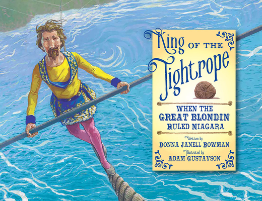 King of the Tightrope: When the Great Blondin Ruled Niagara Cover Image
