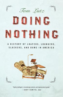Doing Nothing: A History of Loafers, Loungers, Slackers, and Bums in America Cover Image