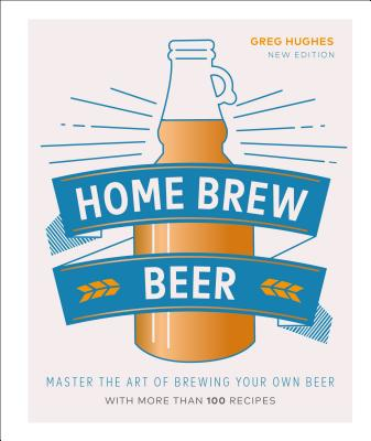 Home Brew Beer: Master the Art of Brewing Your Own Beer Cover Image