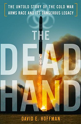 The Dead Hand: The Untold Story of the Cold War Arms Race and its Dangerous Legacy Cover Image
