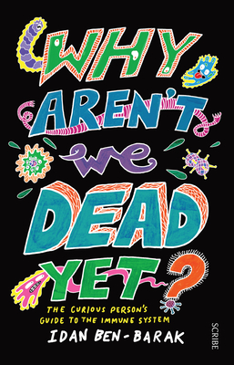 Why Aren't We Dead Yet?: The Curious Person's Guide to the Immune System Cover Image