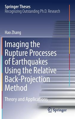Imaging the Rupture Processes of Earthquakes Using the Relative Back-Projection Method: Theory and Applications (Springer Theses) Cover Image
