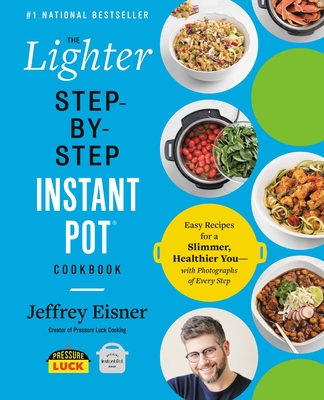 The Lighter Step-By-Step Instant Pot Cookbook: Easy Recipes for a Slimmer, Healthier You—With Photographs of Every Step Cover Image
