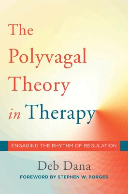 The Polyvagal Theory in Therapy: Engaging the Rhythm of Regulation (Norton Series on Interpersonal Neurobiology) Cover Image