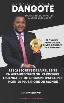 Aliko Dangote les 21 secrets de la reussite en affaires: Tiré du parcours légendaire de l'homme d'affaires noir le plus riche du monde Cover Image