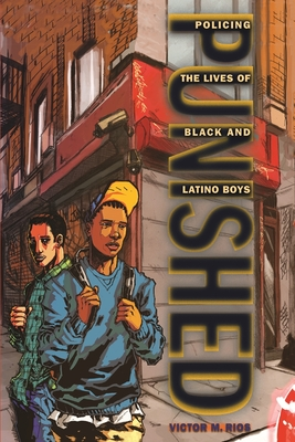 Punished: Policing the Lives of Black and Latino Boys (New Perspectives in Crime #7) Cover Image