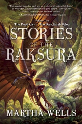 Stories of the Raksura: Volume Two: The Dead City & The Dark Earth Below (Books of the Raksura) Cover Image