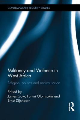 Militancy and Violence in West Africa: Religion, Politics and Radicalisation (Contemporary Security Studies) Cover Image
