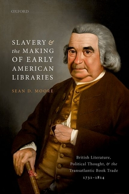 Slavery and the Making of Early American Libraries: British Literature, Political Thought, and the Transatlantic Book Trade, 1731-1814 Cover Image