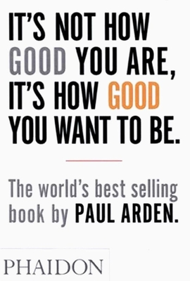 It's Not How Good You Are, It's How Good You Want to Be: The world's best selling book Cover Image