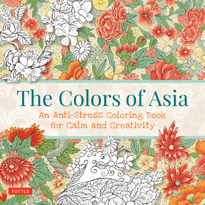 The Colors of Asia: An Anti-Stress Coloring Book for Calm and Creativity Cover Image