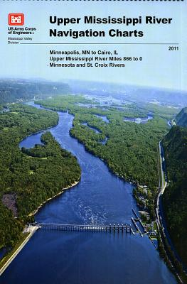 Upper Mississippi River Navigation Charts: Minneapolis, MN to Cairo, Il Upper Mississippi River Miles 866 to 0, Minnesota and St. Croix Rivers (2011) Cover Image