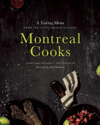 Montreal Cooks: A Tasting Menu from the City's Leading Chefs Cover Image