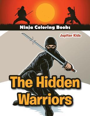 The Hidden Warriors: Ninja Coloring Books Cover Image