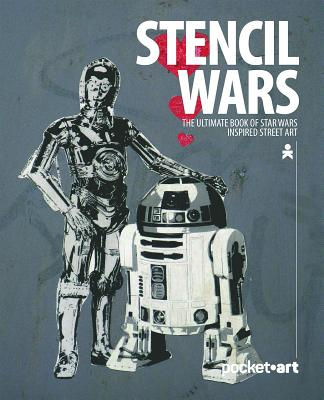 Stencil Wars - Pocketart: The Ultimate Book on Star Wars Inspired Street Art Cover Image