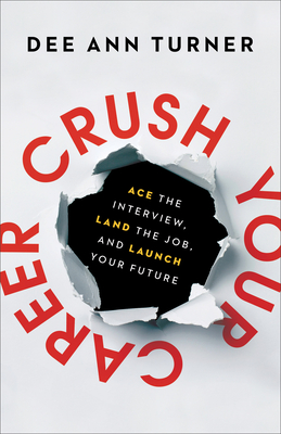 Crush Your Career: Ace the Interview, Land the Job, and Launch Your Future Cover Image
