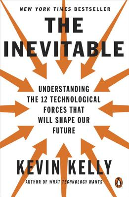 The Inevitable: Understanding the 12 Technological Forces That Will Shape Our Future Cover Image