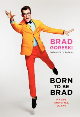 Born to Be Brad: My Life and Style, So Far Cover Image