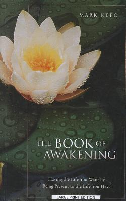 The Book of Awakening: Having the Life You Want by Being Present in the Life You Have (Thorndike Inspirational) Cover Image
