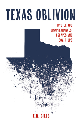 Texas Oblivion: Mysterious Disappearances, Escapes and Cover-Ups Cover Image
