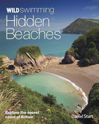 Wild Swimming Hidden Beaches: Explore the Secret Coast of Britain Cover Image