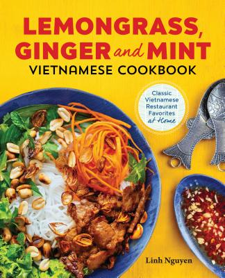 Lemongrass, Ginger and Mint Vietnamese Cookbook: Classic Vietnamese Street Food Made at Home Cover Image