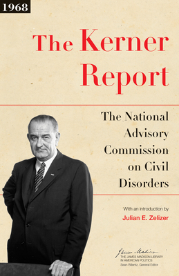 The Kerner Report: The National Advisory Commission on Civil Disorders (James Madison Library in American Politics) Cover Image
