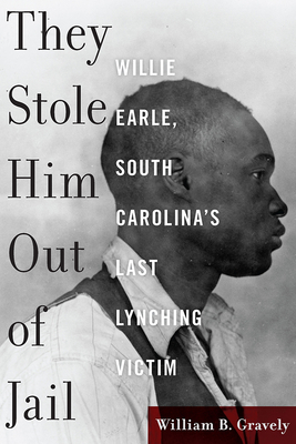 They Stole Him Out of Jail: Willie Earle, South Carolina's Last Lynching Victim Cover Image