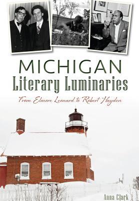 Michigan Literary Luminaries: From Elmore Leonard to Robert Hayden Cover Image
