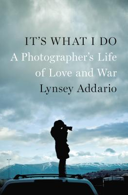 It's What I Do: A Photographer's Life of Love and War Cover Image