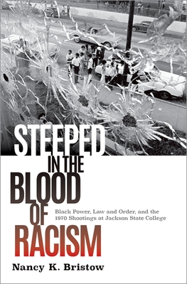 Steeped in the Blood of Racism: Black Power, Law and Order, and the 1970 Shootings at Jackson State College Cover Image