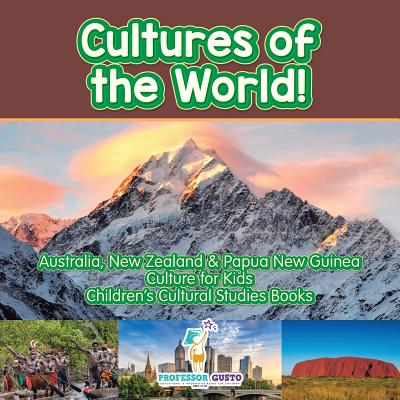Cultures of the World! Australia, New Zealand & Papua New Guinea - Culture for Kids - Children's Cultural Studies Books Cover Image