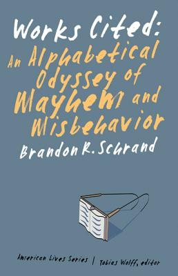 Works Cited: An Alphabetical Odyssey of Mayhem and Misbehavior (American Lives ) Cover Image