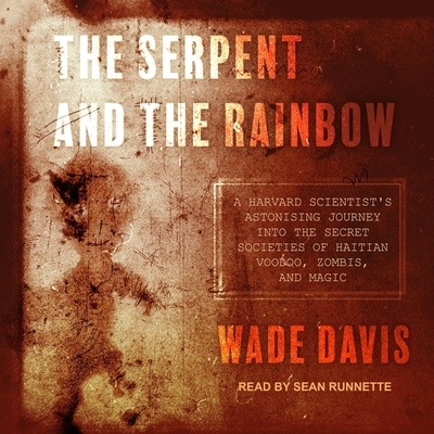 The Serpent and the Rainbow: A Harvard Scientist's Astonishing Journey Into the Secret Societies of Haitian Voodoo, Zombis, and Magic Cover Image