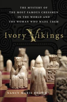 Ivory Vikings: The Mystery of the Most Famous Chessmen in the World and the Woman Who Made Them: The Mystery of the Most Famous Chessmen in the World and the Woman Who Made Them Cover Image
