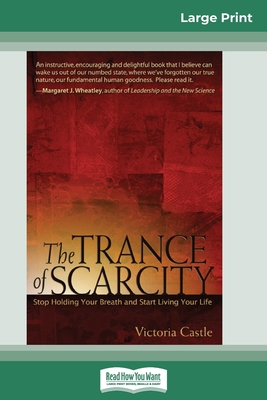 The Trance of Scarcity: Stop Holding Your Breath and Start Living Your Life (16pt Large Print Edition) Cover Image