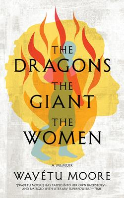 The Dragons, the Giant, the Women: A Memoir Cover Image