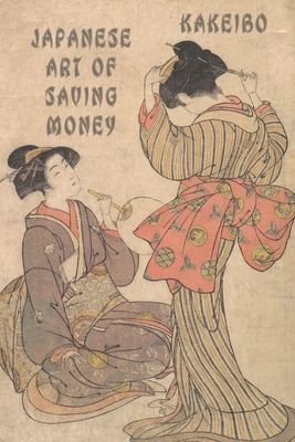 Kakeibo Japanese Art Of Saving Money: Kakeibo (家計簿) Saving - Japanese Art Of Saving - Household Budget Manager - Household Financ Cover Image