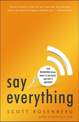 Say Everything: How Blogging Began, What It's Becoming, and Why It Matters Cover Image