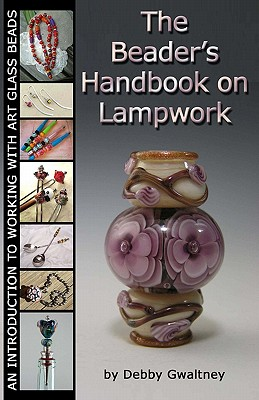 The Beader's Handbook On Lampwork: An Introduction To Working With Art Glass Beads Cover Image