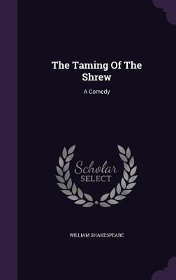The Taming of the Shrew: A Comedy Cover Image