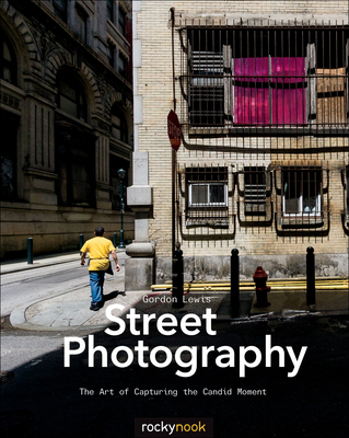 Street Photography: The Art of Capturing the Candid Moment Cover Image